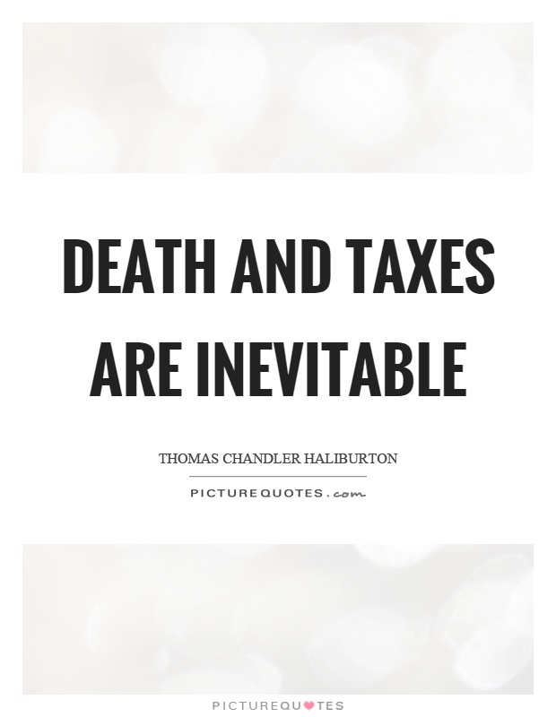 Death and taxes are inevitable Picture Quote #1