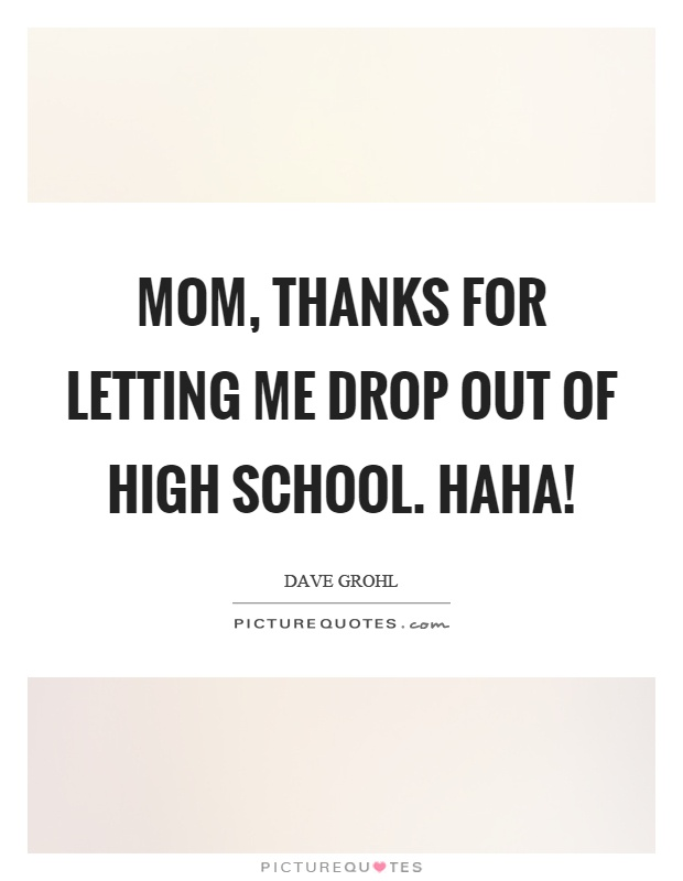 dropping out of school essays Don't drop out why there's still  there are a lot of activities you can only experience while at school i think many who promote dropping out miss the fact.