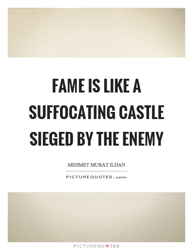 Fame is like a suffocating castle sieged by the enemy Picture Quote #1