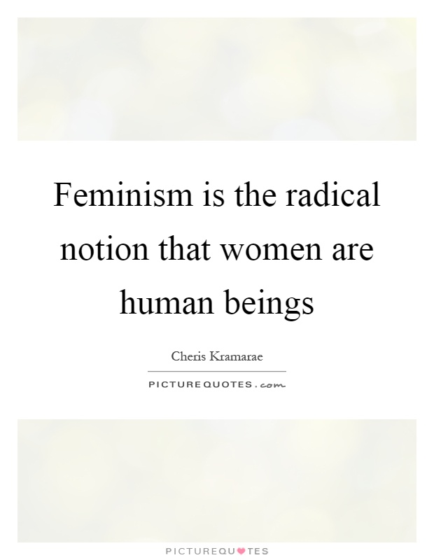 Feminism is the radical notion that women are human beings Picture Quote #1