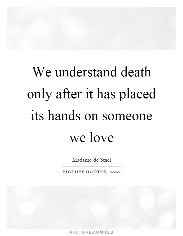We understand death only after it has placed its hands on someone we love Picture Quote #1