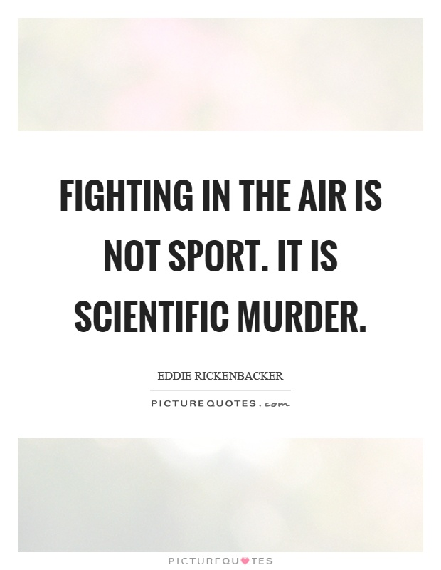 Fighting in the air is not sport. It is scientific murder Picture Quote #1