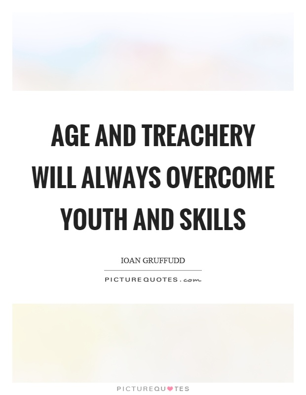Age and treachery will always overcome youth and skills Picture Quote #1