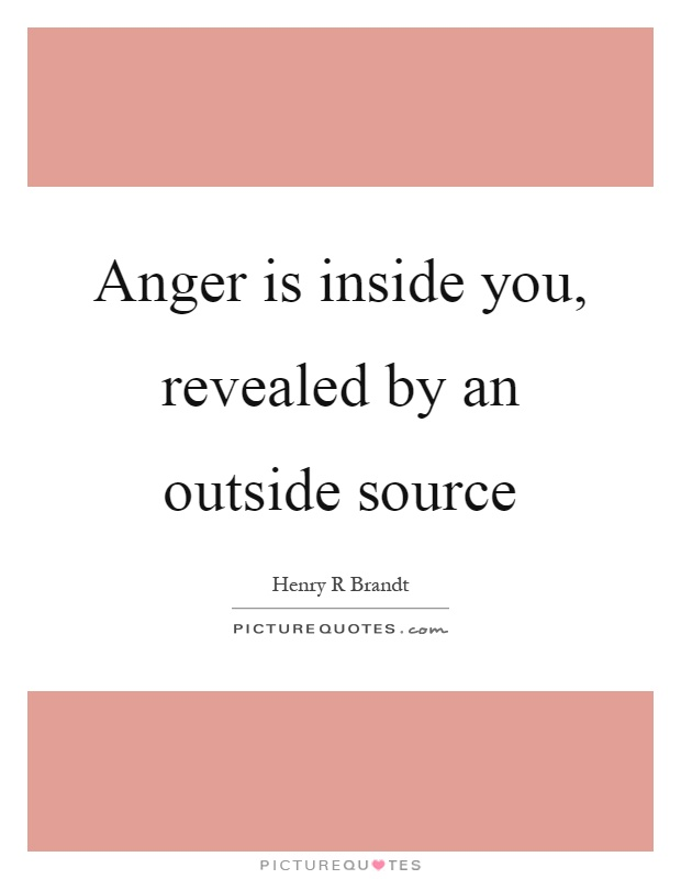 Anger is inside you, revealed by an outside source Picture Quote #1