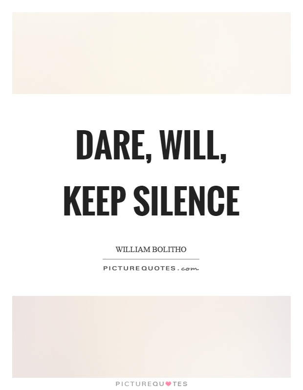 Dare, will, keep silence Picture Quote #1