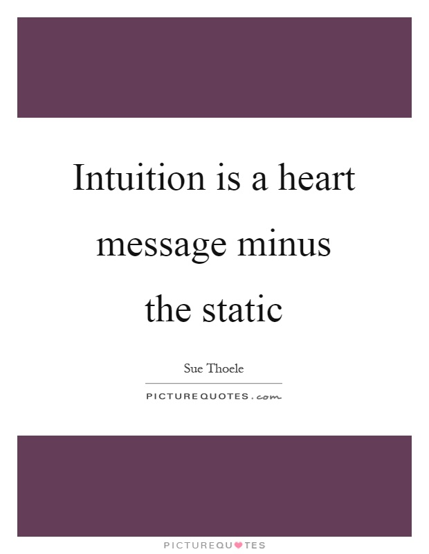 Intuition is a heart message minus the static Picture Quote #1