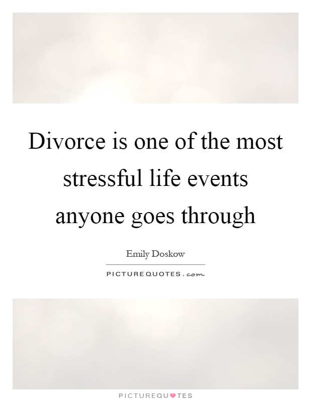 Divorce is one of the most stressful life events anyone goes through Picture Quote #1