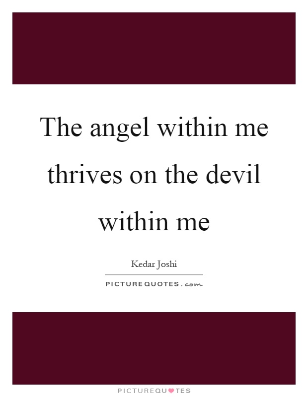 The angel within me thrives on the devil within me Picture Quote #1