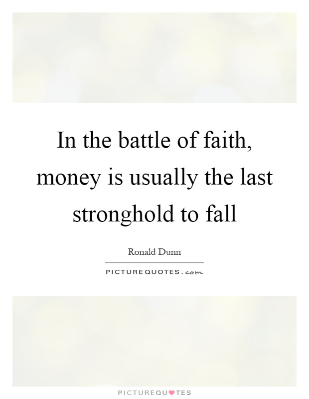 In the battle of faith, money is usually the last stronghold to fall Picture Quote #1