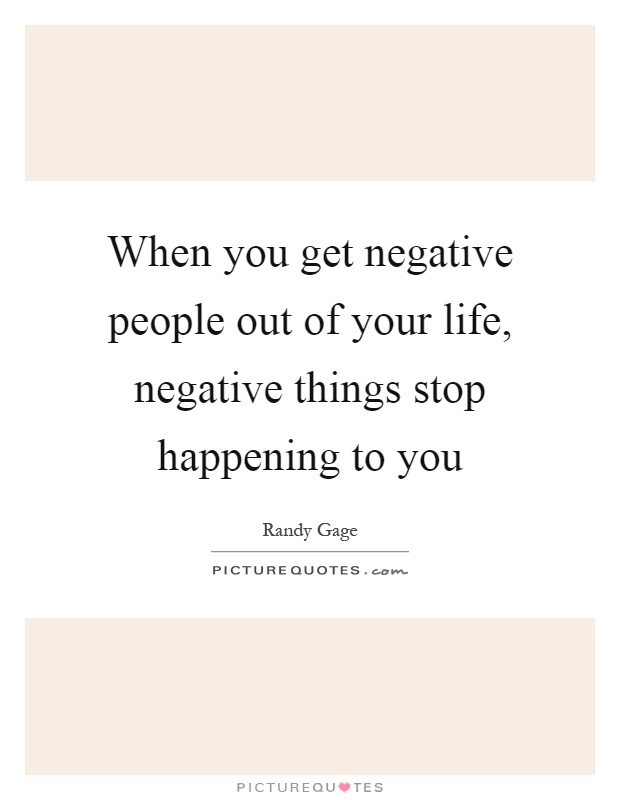 When you get negative people out of your life, negative things stop happening to you Picture Quote #1