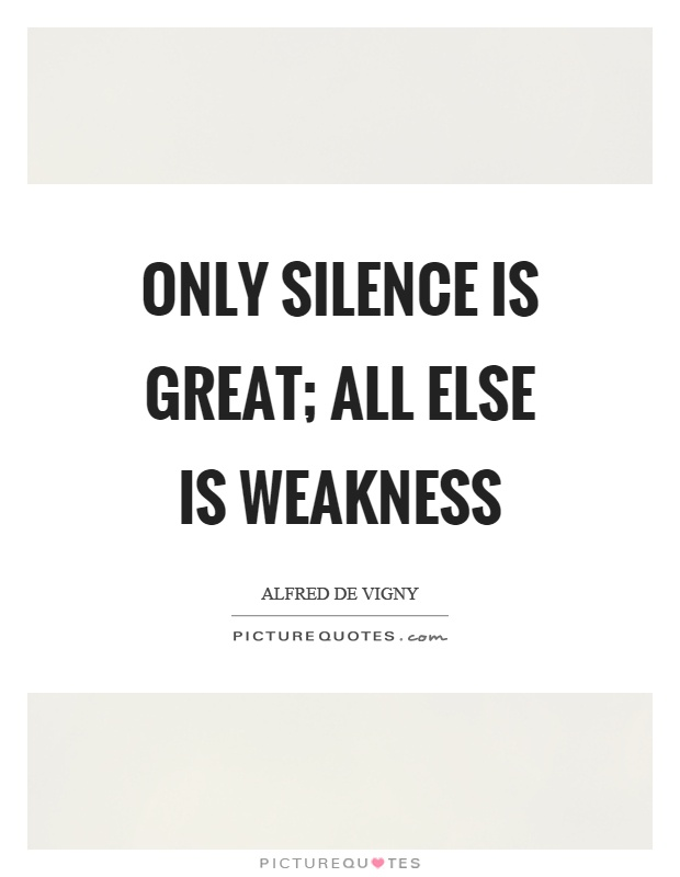 Only silence is great; all else is weakness Picture Quote #1
