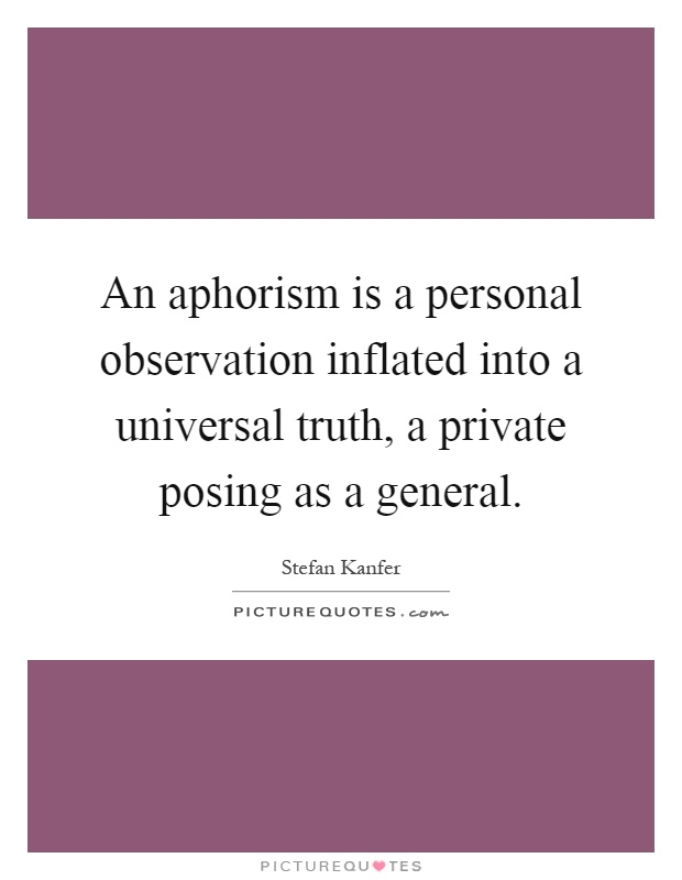 An aphorism is a personal observation inflated into a ...