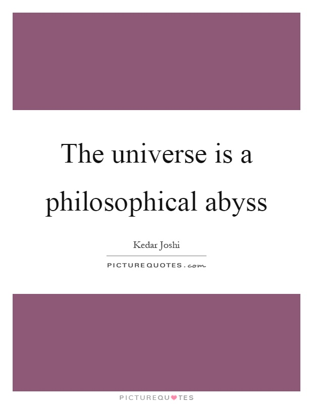 The universe is a philosophical abyss Picture Quote #1