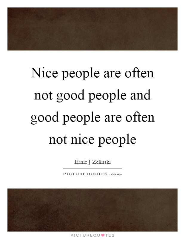 Nice people are often not good people and good people are often not nice people Picture Quote #1