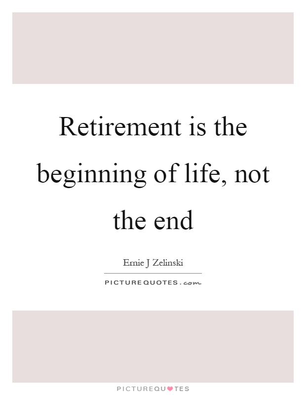 Retirement is the beginning of life, not the end Picture Quote #1