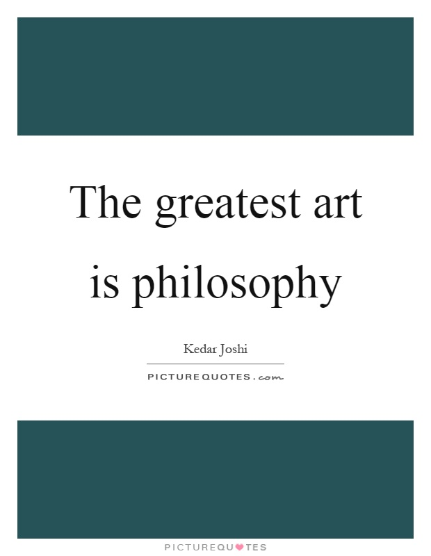 The greatest art is philosophy Picture Quote #1