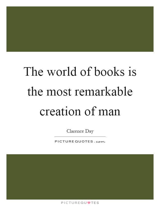 The world of books is the most remarkable creation of man Picture Quote #1