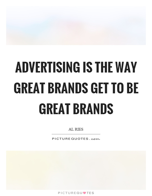 Advertising is the way great brands get to be great brands Picture Quote #1