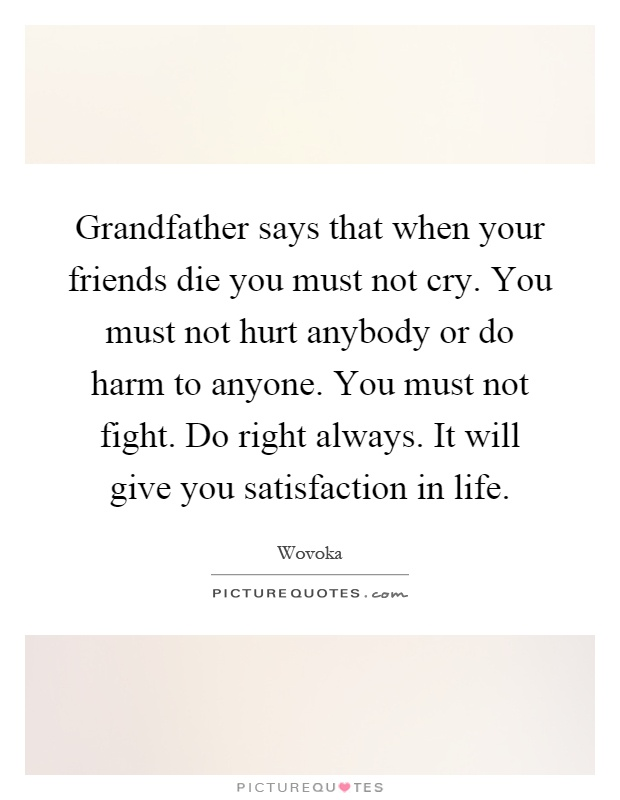 Grandfather says that when your friends die you must not cry ...
