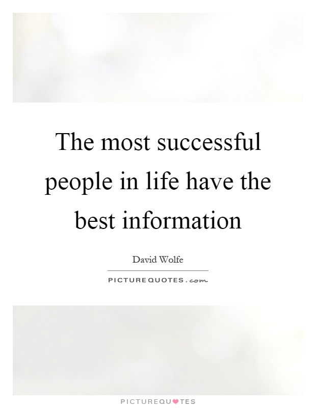 The most successful people in life have the best information Picture Quote #1