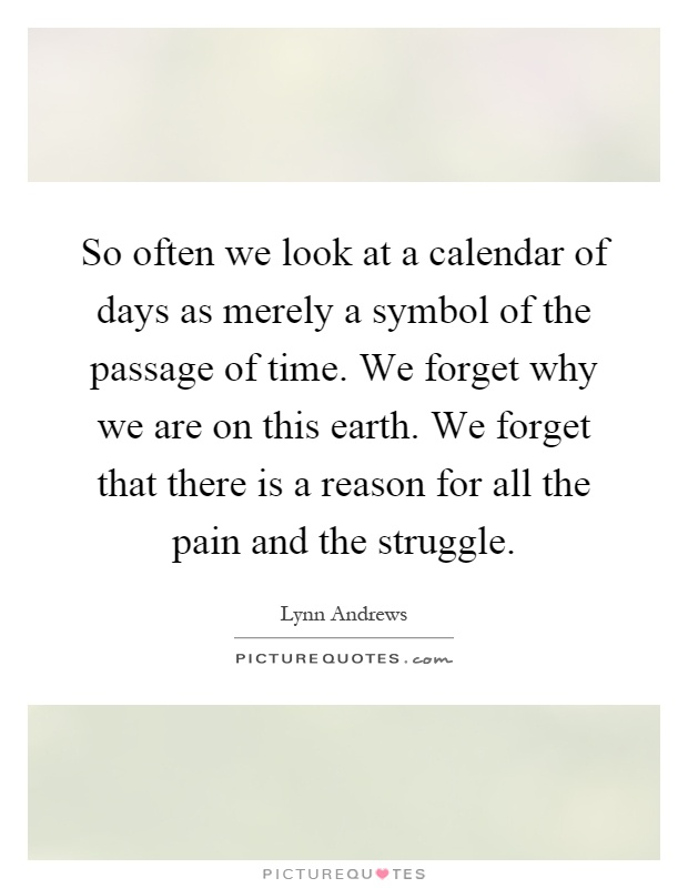 So Often We Look At A Calendar Of Days As Merely A Symbol Of The