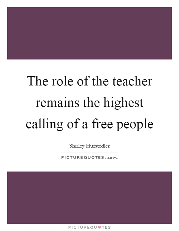 The role of the teacher remains the highest calling of a free people Picture Quote #1