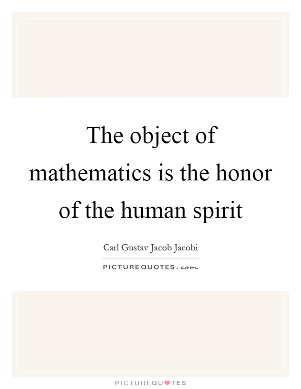 The object of mathematics is the honor of the human spirit Picture Quote #1