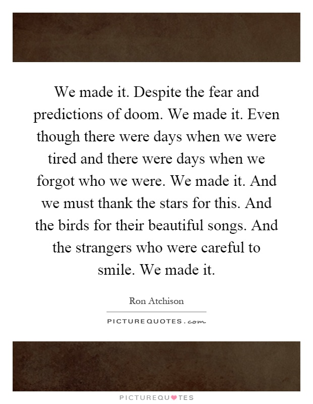 We Made It Quotes Pleasing We Made Itdespite The Fear And Predictions Of Doomwe Made .