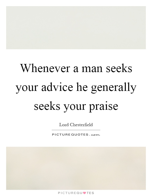 Whenever a man seeks your advice he generally seeks your praise Picture Quote #1
