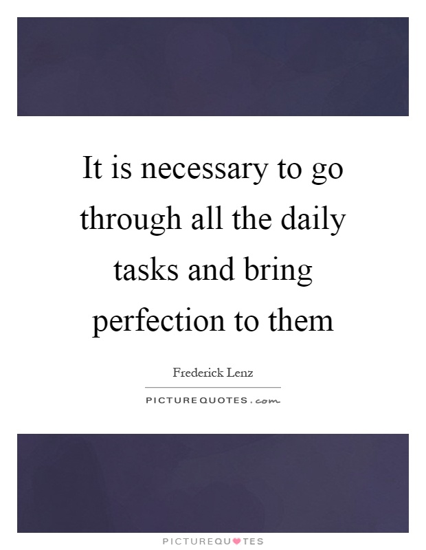 It is necessary to go through all the daily tasks and bring perfection to them Picture Quote #1