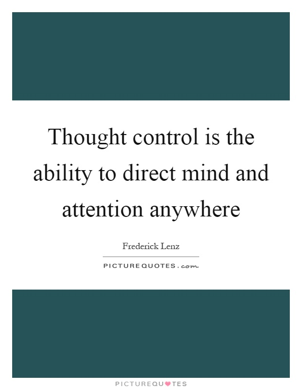Thought control is the ability to direct mind and attention anywhere Picture Quote #1