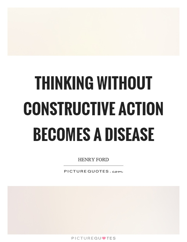 Thinking without constructive action becomes a disease Picture Quote #1
