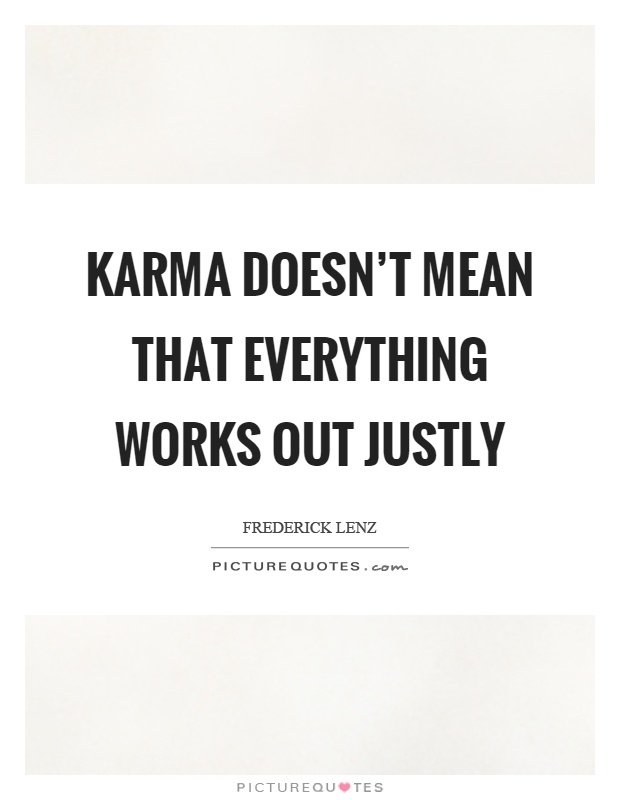Karma doesn't mean that everything works out justly Picture Quote #1