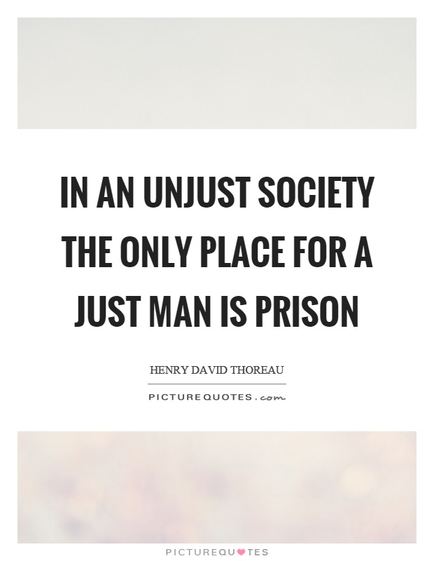 In an unjust society the only place for a just man is prison Picture Quote #1