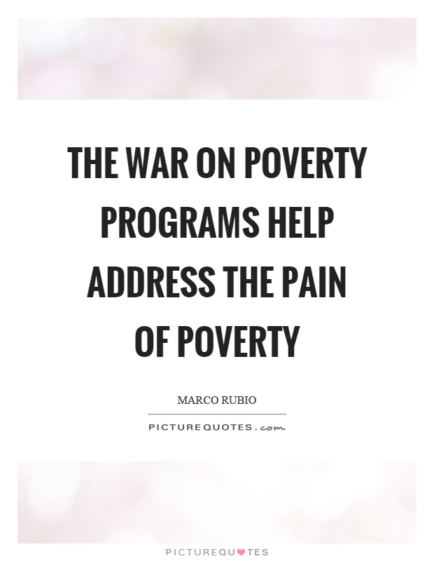 The war on poverty programs help address the pain of poverty Picture Quote #1
