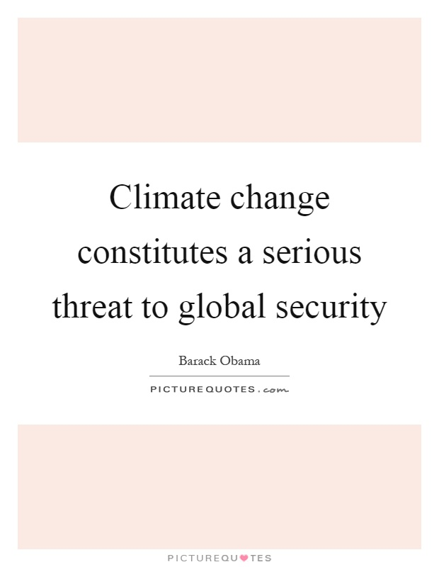 Climate change constitutes a serious threat to global security Picture Quote #1