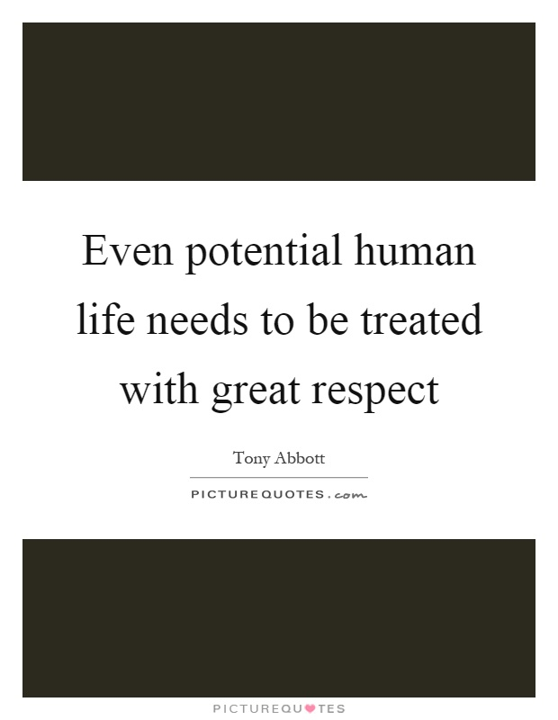 Even potential human life needs to be treated with great respect Picture Quote #1