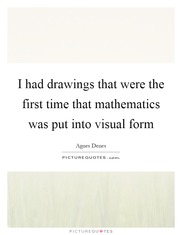 I had drawings that were the first time that mathematics was put into visual form Picture Quote #1