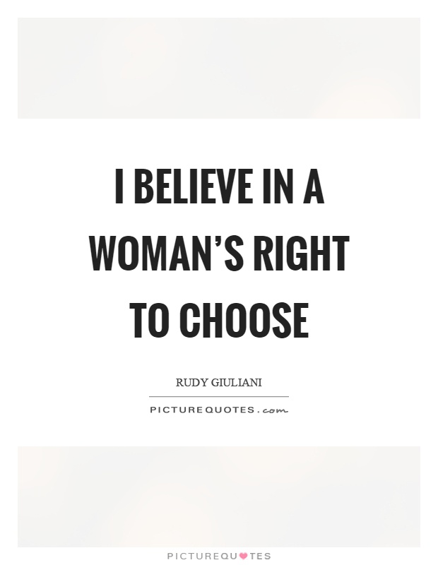 I believe in a woman's right to choose Picture Quote #1