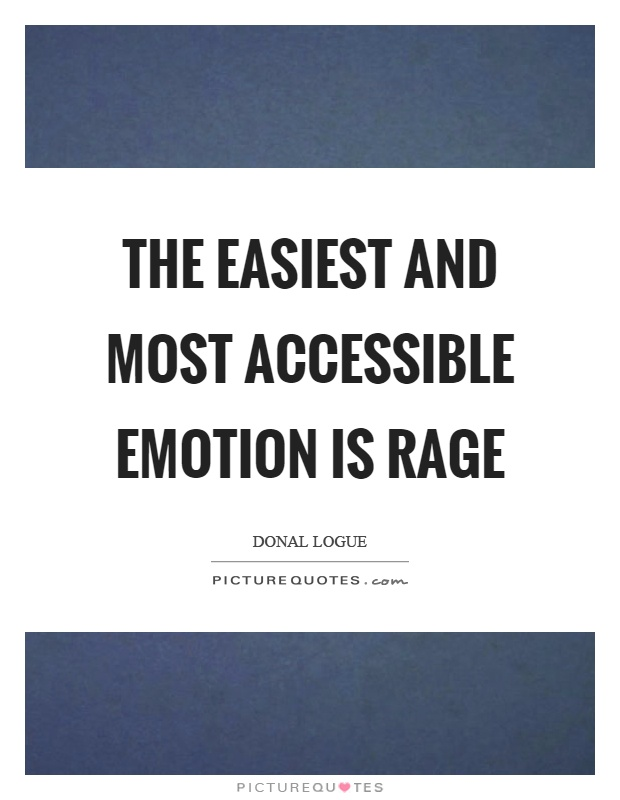 The easiest and most accessible emotion is rage Picture Quote #1
