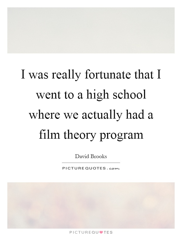 I was really fortunate that I went to a high school where we actually had a film theory program Picture Quote #1