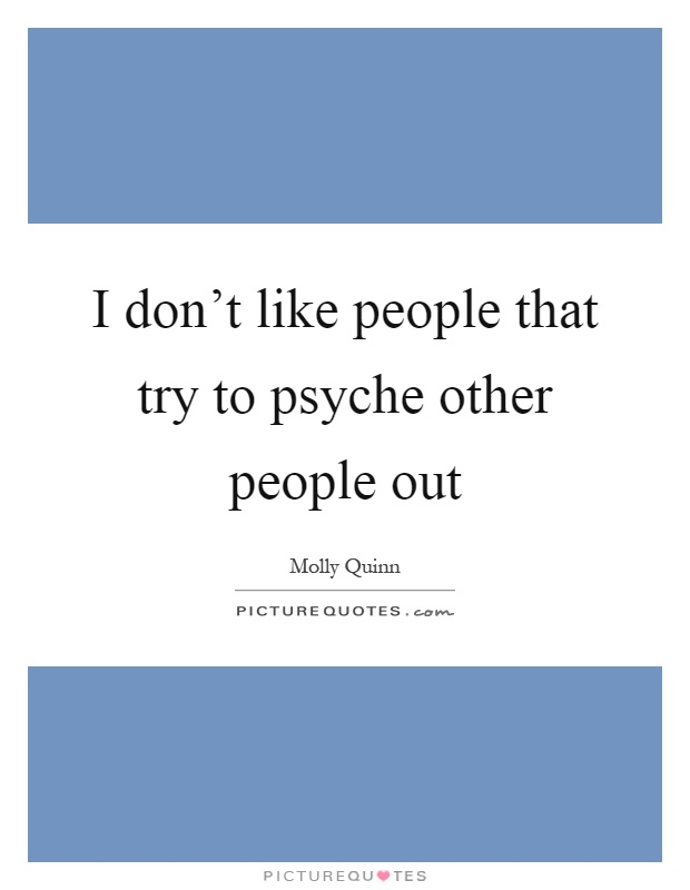 I don't like people that try to psyche other people out Picture Quote #1