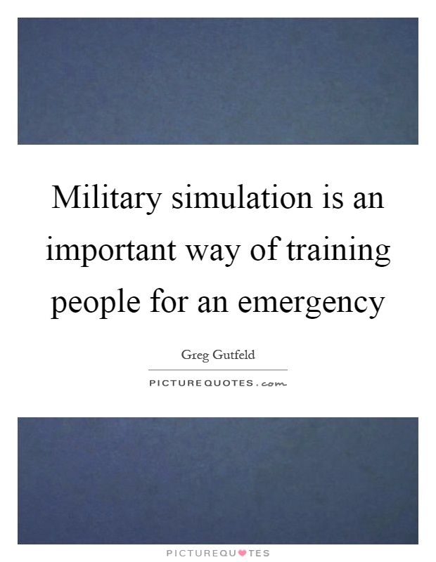 Military simulation is an important way of training people for an emergency Picture Quote #1