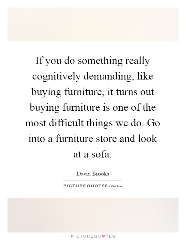 David brooks quotes sayings 58 quotations for Furniture quotes