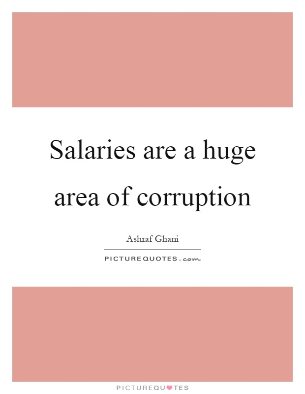 Salaries are a huge area of corruption Picture Quote #1