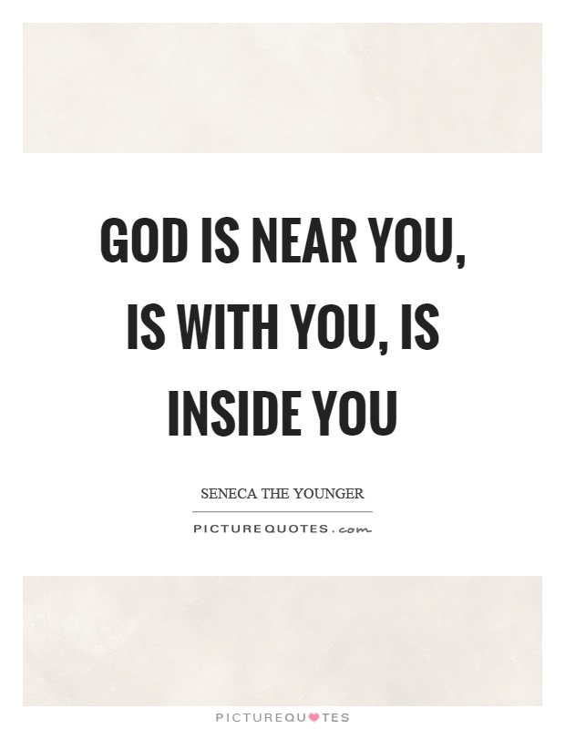 God is near you, is with you, is inside you Picture Quote #1
