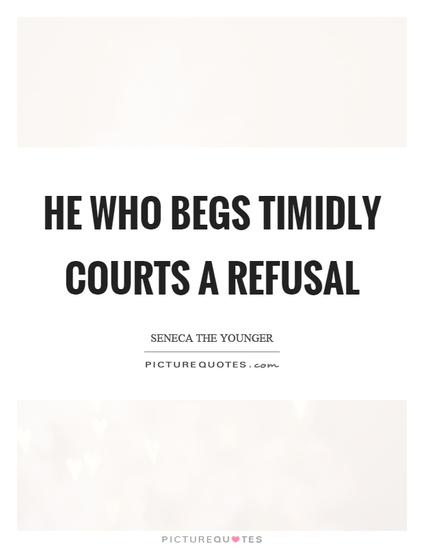 He who begs timidly courts a refusal Picture Quote #1