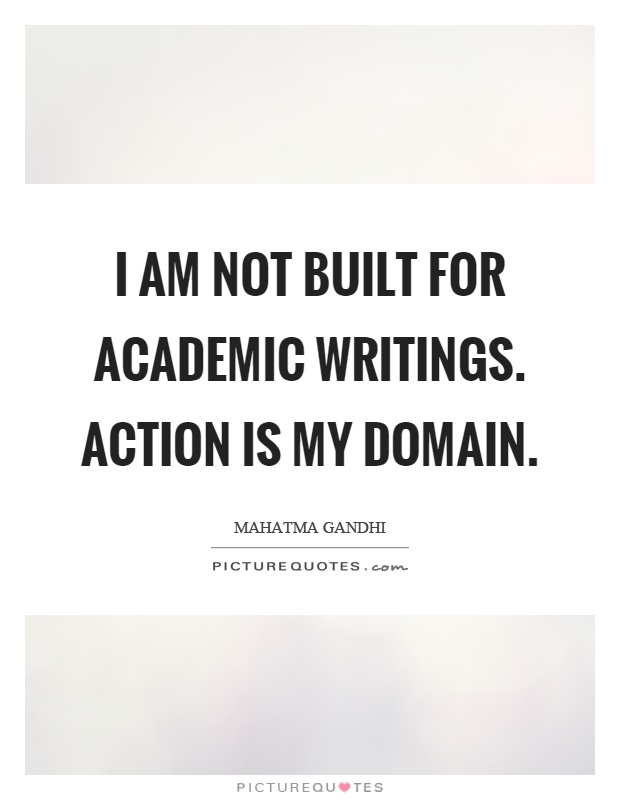 I am not built for academic writings. Action is my domain Picture Quote #1