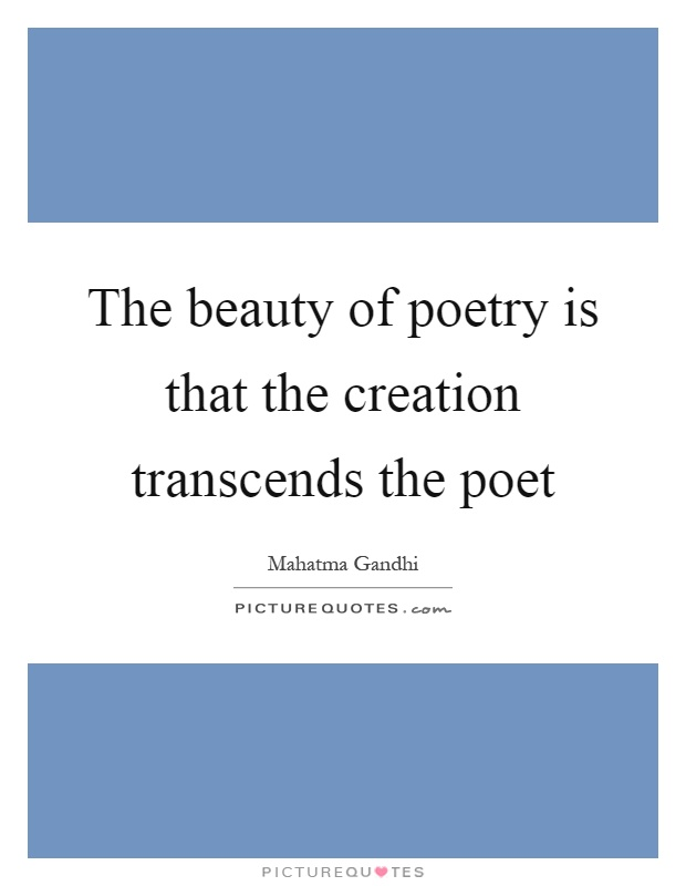 The beauty of poetry is that the creation transcends the poet Picture Quote #1
