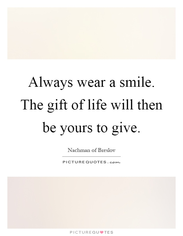 always wear a smile the gift of life will then be yours to give